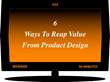 Six Ways to Get Additional Product Pipeline Returns on Good-to-Great Product and Packaging Designs for Your Company: 6 Ways To Reap Value From Product Design by GGI