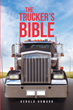 "Gerald Howard's new Book ""The Trucker's Bible"" is Compendium of Invaluable Information for Anyone Contemplating a Career in the Trucking Industry"