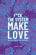 'F*ck the System, Make Love' Presents Holistic View of Life