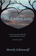 "Beverly Schenewolf's Newly Released ""His Endless Love"" Is a Touching Memoir About a Love That Lasts a Lifetime"