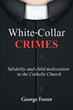"George Foster's Newly Released ""White-Collar Crimes"" Shares the Emotionally True Stories of Crime and Corruption Within a Small Blue-Collar Diocese"