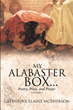 "Catherine Elaine McPherson's Newly Released ""My Alabaster Box..."" Is a Collection of Resonant Poems That Touch Themes on Faith and Spirituality"