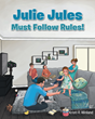 "Kristi R. Winland's Newly Released ""Julie Jules Must Follow Rules!"" Is an Endearing Tale of a Young Girl's Unruly Behavior and How This Gets Her Into Trouble"