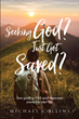 "Michael Collins's Newly Released ""Seeking God? Just Got Saved?: Your Guide to THE Most Important Journey of Your Life"" Is a Nudge in the Right Direction"