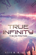 "Keith M. M. Roeten's Newly Released ""True Infinity (The AC Factor)"" Is a Novelized Life Story Blending Truth and Science Fiction"