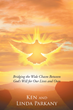 "Ken and Linda Parkany's New Release ""A Call to Inspire: Bridging the Wide Chasm Between God's Will for Our Lives and Ours"" Shares Unexpected Events Orchestrated by God"
