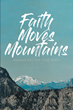 "Thomas Kruger (The Poet)'s Newly Released ""Faith Moves Mountains"" Is an Inspiring, Heartfelt Book of Psalms and Meditations on God's Goodness"
