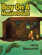 "Leroy Wescovich's Newly Released ""Boy On A Houseboat"" Is A Heartwarming Story Of A Boy's Lesson On The Negative Impact Of Lying"