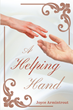 "Joyce Armintrout's New Book ""A Helping Hand"" Is an Engrossing and Inspiring Novel of Friendship and Second Chances As Two People Learn to Love After the Pain of Divorce"