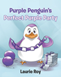 "Laurie Roy's newly released ""Purple Penguin's Perfect Purple Party"" is a lovely fable about a penguin's plan for a perfect party."