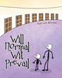 "Sigh Lent Wittiam's New Book ""Will Normal Wit Prevail"" Is an Existential Tale Probing the Nature and Vagaries of Human Emotion"