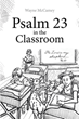 "Wayne McCamey's Newly Released ""Psalm 23 in the Classroom"" is an Inspiring Blend of Scripture, Science, and Holistic Education"