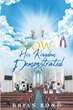 "Brian Bond's New Release ""Now, His Kingdom Demonstrated"" Is an Exploration in the Patterns of the Church Age and the Decades Old Beliefs That Could Be Coming to an End"