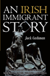 "Jack Cashman's New Book ""An Irish Immigrant Story"" is a Riveting Tale that Reveals the Struggles of Adversity Against Immigrants"