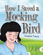 "Sondra Tracy's Newly Released ""How I Saved a Mockingbird"" Is a Lovely Picture Book About the Special Friendship Between a Kind Woman and the Baby Bird That She Rescued"