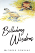 "Michele Dowling's New Book ""Billabong Wisdom"" is a Celebration of Indigenous Teachings and a Reminder of the Crucial Importance of Respect for the Health of the Planet"