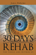 "James Duhaime's New Book ""30 Days in Rehab: The Tools Are within Us"" is a Deeply Personal Journey of the Author's First Steps Toward Recovery From the Grip of Addiction"
