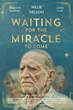 WAITING FOR THE MIRACLE TO COME to Release April 29 on DVD and VOD Worldwide