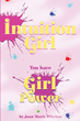 "Joan Marie Whelan's Newly Released ""Intuition Girl: You Have Girl Power"" is an Inspiring Guide for Girls to Tap into Their Inner Superpowers"