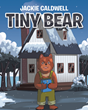 "Jackie Caldwell's Newly Released ""Tiny Bear"" is a Heartwarming Reminder of Jesus's Love for Little Children"
