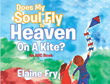 "Elaine Fry's Newly Released ""Does My Soul Fly to Heaven on a Kite?: An ABC Book"" is an Engaging Lesson in Faith and the Alphabet."