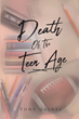 "Tony Gaines's Newly Released ""Death of the Teen Age"" is an Evoking Narrative That Contains Youthful Circumstances in an Eventful Life"