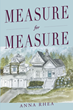 "Anna Rhea's New Book ""Measure for Measure"" is About Gail Pembroke, Who Grew Up with Some of the Most Outrageously Funny, Tragic, Tough, and Indescribably Precious Women"