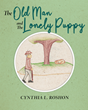 "Author Cynthia L. Roshon's New Book ""The Old Man and the Lonely Puppy"" is A Touching Children's Story About An Act of Kindness and the Joy it Brings"