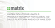 Matrix Solutions Unveils Product Roadmap for Global Ad Sales Platform Ahead of NAB 2019