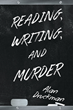 "Alan Druckman's new book ""Reading, Writing, and Murder"" is an entertaining not-for-kids tale depicting the daily mayhem endemic to a New York City elementary school."