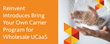 Reinvent Introduces Bring Your Own Carrier Program for Wholesale UCaaS Partners
