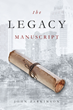 "John Parkinson's New Book ""The Legacy Manuscript"" Is an Engrossing Novel Following an American Man's Quest to Recover a Family Heirloom That Was Lost an Ocean Away"