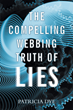 "Author Patricia Dye's New Book ""The Compelling Webbing: Truth of Lies"" Features Stories That Focus on Morality, Secrets, and Strong Female Characters"