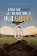 "Mark L. Williams's Book ""There Are Saxons at the Bottom of Our Garden"" is an Engrossing Story of the Intersection Between History, Family, and the Mysteries of the Past"