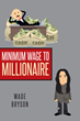 "Wade Bryson's New Book ""Minimum Wage to Millionaire"" is an Inspiring Account of the Author's Journey to Personal and Professional Success"