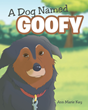 "Ann Marie Kay's Newly Released ""A Dog Named Goofy"" is a Sad, But Sweet Lesson in Love and Loss"