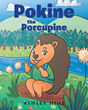 "Ashley Huie's New Book ""Pokine the Porcupine"" is the First in a Series of Tales Starring a Sweet Young Porcupine Who is Impatiently Awaiting the Arrival of his Quills"