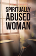 "Twilight Butterfly's Newly Released ""Spiritually Abused Woman"" is a Harrowing Memoir of the Blindness of Love and the Freedom in Christ"
