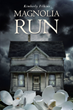 "Kimberly Filkins's Newly Released ""Magnolia Run"" Is a Gripping Ghost Mystery Featuring an Orphaned Daughter, a Haunted House and a Family Secret"