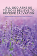 "Ambassador Caroline Harris's Newly Released ""All God Asks Us to Do Is Believe to Receive Salvation"" is a Compelling Account on Faith's Power to Bring Us to Salvation"