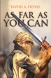 "David A. Fiensy's Newly Released ""As Far As You Can"" is a Startling and Insightful Historical Tale Portraying the Battle of Belief and Unbelief"