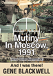 "Former Cleared American Guard Gene Blackwell's New Book ""Mutiny in Moscow"" Recounts 1991 Refusal of USSR Troops to Fire on Pro-Democracy Russian Citizens"