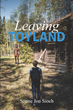 "Sonne Jon Sioch's New Book ""Leaving Toyland"" is a Graphic Story of a Twelve-year-old Boy's Loss of Innocence and Sexual Awakening in a Secluded Woodland Cabin"