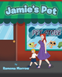 "Ramona Morrow's New Book ""Jamie's Pet"" is a Charming Story about a Little Boy Searching for the Perfect Pet"
