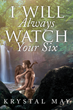 "Krystal May's New Book ""I Will Always Watch Your Six"" is a Gripping Romantic Adventure Between a Determined Archaeologist and a Dedicated Navy SEAL Who Saves Her Life"