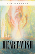 "Jim Wallace's New Book ""Heart-Wish: Family"" is a Poignant and Heartwarming Fantasy of Monsters, Mermaids, and the Magic of Adoption"