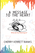 "Cherry Verrett Banks's New Book ""A Message to the Heart"" is a Collection of Scripture-based Poetry and Prose Inspired by the Word of God"