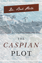 "Dr. Bob Polk's New Book ""The Caspian Plot"" is a Riveting Novel Depicting a Sinister Nuclear Plot Between Russia and Iran in Violation of International Law"