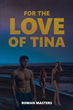 "Roman Masters's New Nook ""For the Love of Tina"" Is a Lighthearted and Yet Poignant Poetic Tale of Sexual Awakening, Betrayal, and Regret"