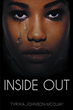 "Tyrika Johnson-McQuay's New Book ""Inside Out"" is a Gritty Tale of the Traumatic and Lifelong Effects of Child Abuse, and One Woman's Quest for Happiness and Independence"